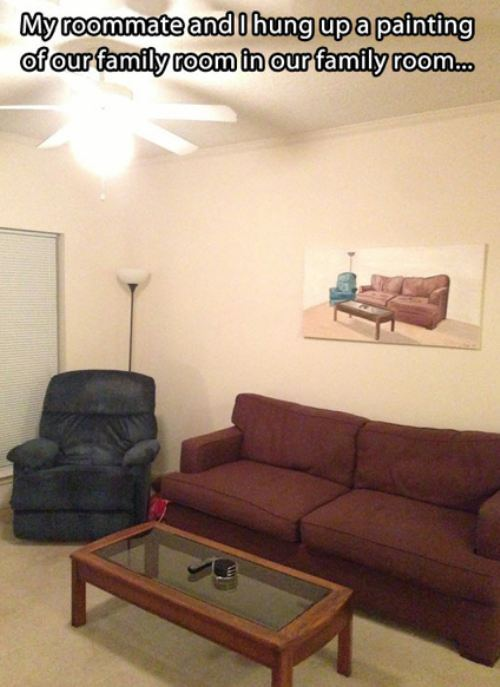 My roommate and I hung up a painting of our family room in our family room...