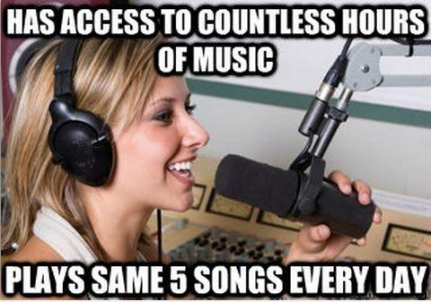Has access to countless hours of music, plays same 5 songs every day