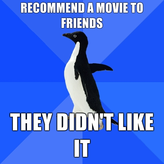 Recommend a movie to friends, they didn't like it