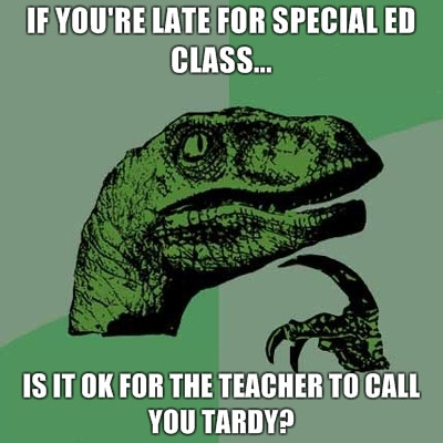 If you're late for special ed class is it ok for the teacher to call you tardy?
