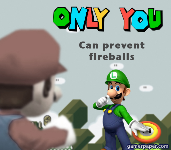 Only you can prevent fireballs