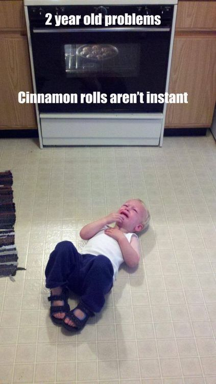2 year old problems, cinnamon rolls aren't instant
