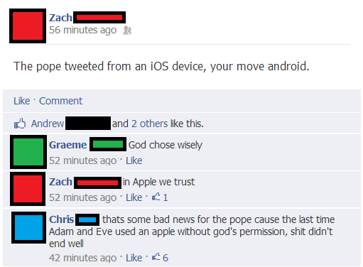 Thats some bad news for the pope cause the last time Adam and Eve used an apple without god's permission, shit didn't end well