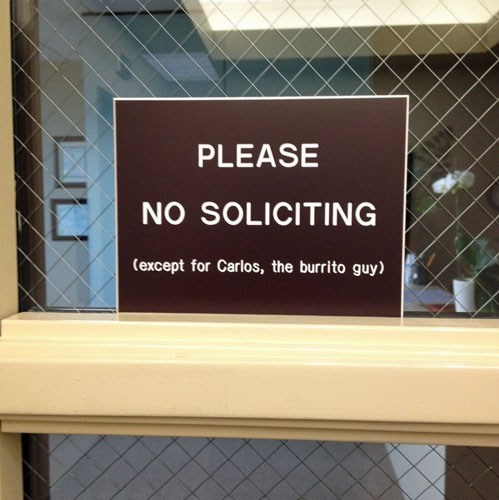 Please no soliciting except for Carlos the burrito guy