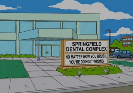 Springfield dental complex. No matter how you brush you're doing it wrong