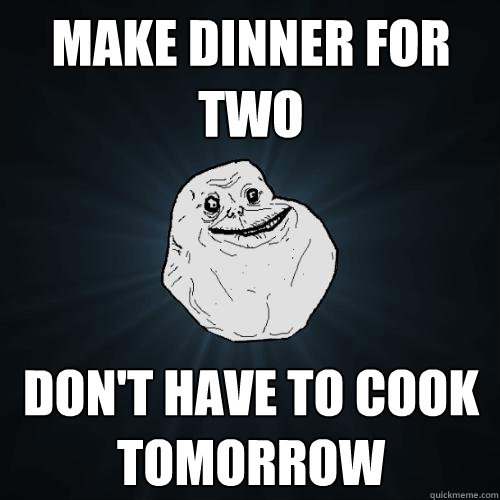 Make dinner for two foreveralone