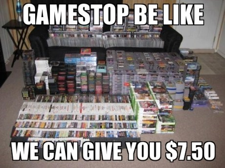Gamestop be like, we can give you $7.50