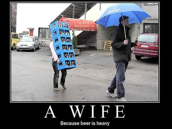 Wife because beer is heavy