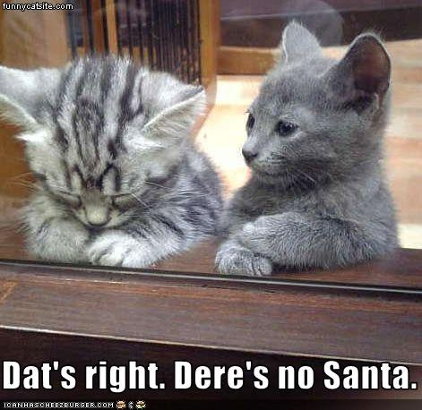 Dat's right. Dere's no Santa
