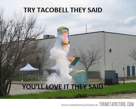 Try tacobell they said