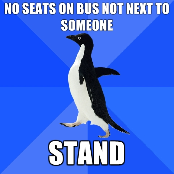 No seats on but not next to someone, stand