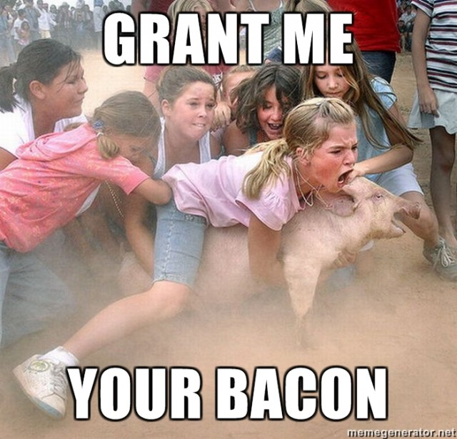 Grant me your bacon