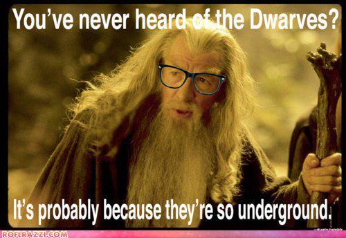 Underground dwarves. Hipster Gandalf.