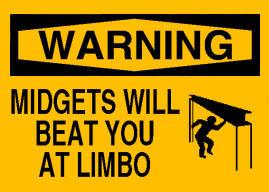 Midgets will beat you at limbo