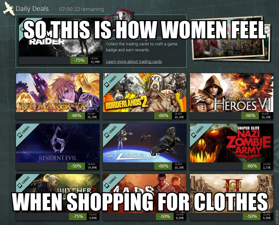 Steam so this is how women feel when shopping for clothes