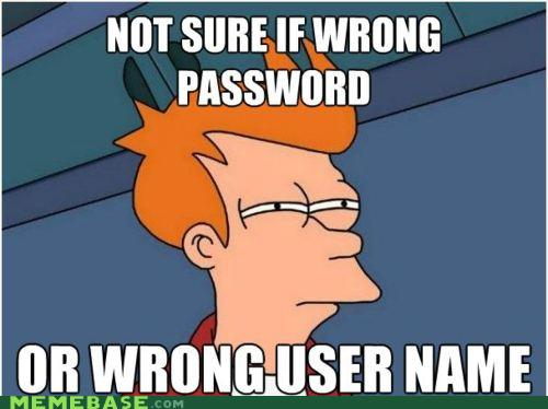 Not sure if wrong password or wrong user name