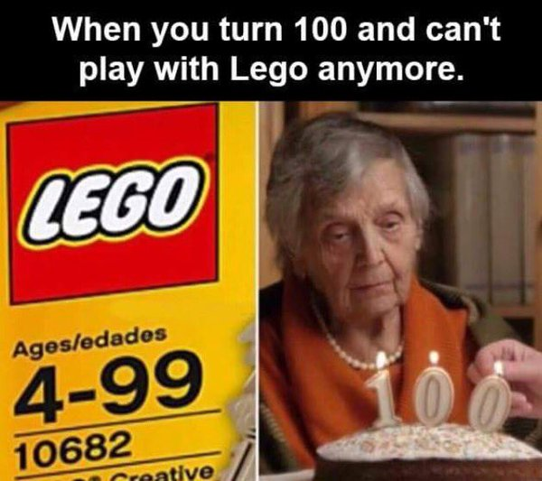 When you turn 100 and can't play Lego anymore