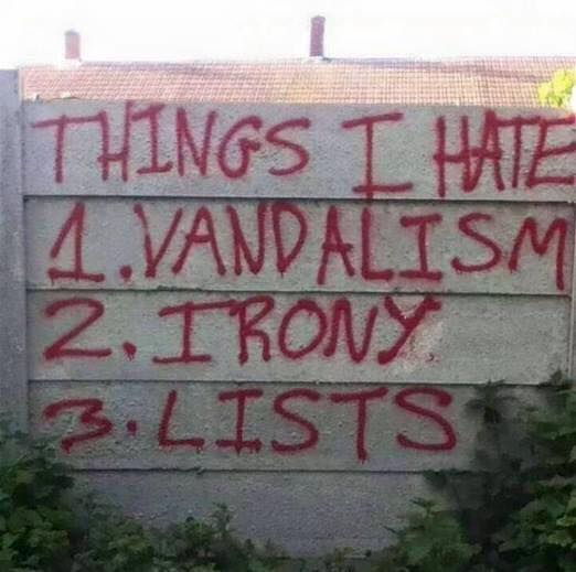 Things I hate: vandalism, irony, lists