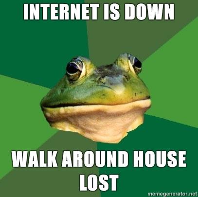 Internet is down, walk around house lost